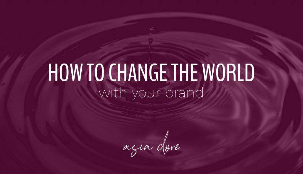A drop into water creating a ripple with text - how to change the world with your brand